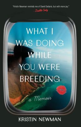 What I Was Doing While You Were Breeding: A Memoir