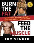 Book Cover Image. Title: Burn the Fat, Feed the Muscle:  Transform Your Body Forever Using the Secrets of the Leanest People in the World, Author: Tom Venuto