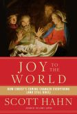 Book Cover Image. Title: Joy to the World:  How Christ's Coming Changed Everything (and Still Does), Author: Scott Hahn