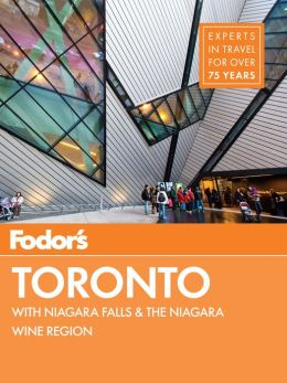 Fodor's Toronto: with Niagara Falls & the Niagara Wine Region