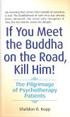 Book Cover Image. Title: If You Meet the Buddha on the Road, Kill Him:  The Pilgrimage Of Psychotherapy Patients, Author: Sheldon Kopp
