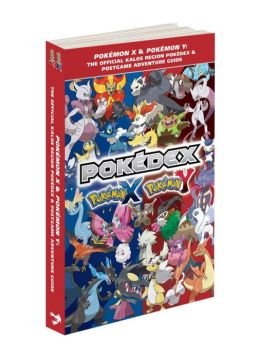 Pokemon X & Pokemon Y: The Official Kalos Region Pokedex & Postgame Adventure Guide: The Official Pokemon Strategy Guide
