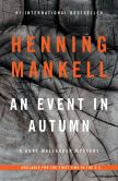 Book Cover Image. Title: An Event in Autumn:  A Kurt Wallander Mystery, Author: Henning Mankell