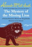 Book Cover Image. Title: The Mystery of the Missing Lion:  A Precious Ramotswe Mystery for Young Readers(3), Author: Alexander McCall Smith