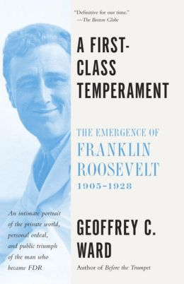 A First-Class Temperament: The Emergence of Franklin Roosevelt, 1905-1928
