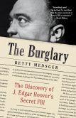 Book Cover Image. Title: The Burglary:  The Discovery of J. Edgar Hoover's Secret FBI, Author: Betty L. Medsger