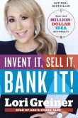 Book Cover Image. Title: Invent It, Sell It, Bank It!:  Make Your Million-Dollar Idea into a Reality, Author: Lori Greiner
