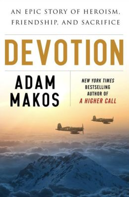 Devotion: An Epic Story of Heroism, Brotherhood, and Sacrifice
