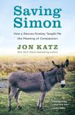 Book Cover Image. Title: Saving Simon:  How a Rescue Donkey Taught Me the Meaning of Compassion, Author: Jon Katz