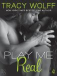 Book Cover Image. Title: Play Me #4:  Play Me Real, Author: Tracy Wolff