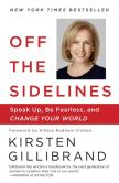 Book Cover Image. Title: Off the Sidelines:  Raise Your Voice, Change the World, Author: Kirsten Gillibrand