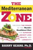 Book Cover Image. Title: The Mediterranean Zone:  Unleash the Power of the World's Healthiest Diet for Superior Weight Loss, Health, and Longevity, Author: Barry Sears
