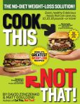 Book Cover Image. Title: Cook This, Not That! World's Greatest Weight Loss Recipes, Author: David Zinczenko