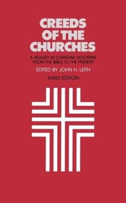 Creeds of the Churches: A Reader in Christian Doctrine from the Bible to the Present