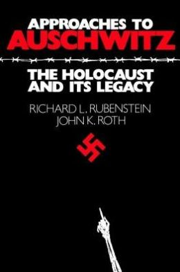 Approaches to Auschwitz: The Holocaust and Its Legacy