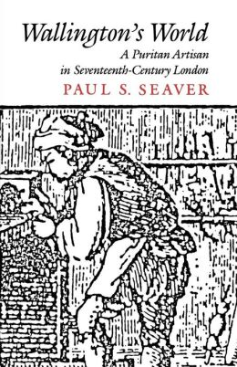 Wallington's World: A Puritan Artisan in Seventeenth-Century London
