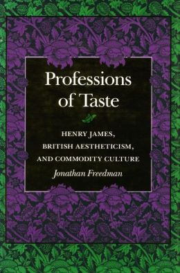 Professions of Taste: Henry James, British Aesteticism, and Commodity Culture