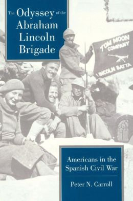 The Odyssey of the Abraham Lincoln Brigade: Americans in the Spanish Civil War