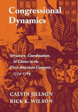 Congressional Dynamics: Structure, Coordination, and Choice in the First American Congress, 1774-1789