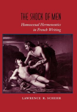 The Shock of Men: Homosexual Hermeneutics in French Writing