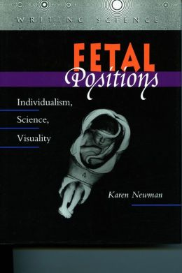 Fetal Positions: Individualism, Science, Visuality