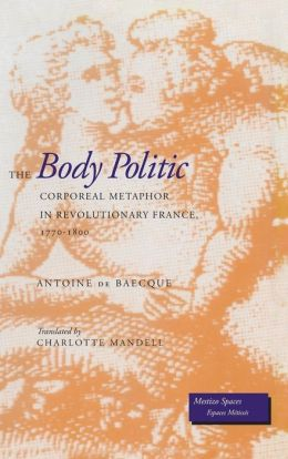The Body Politic: Corporeal Metaphor in Revolutionary France, 1770-1800