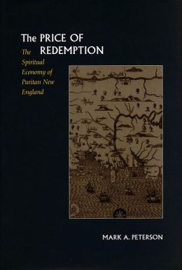 The Price of Redemption: The Spiritual Economy of Puritan New England