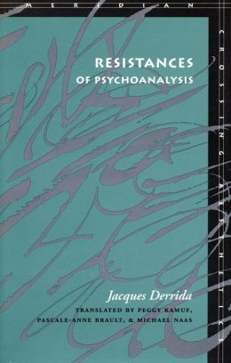 Resistances of Psychoanalysis (Meridian: Crossing Aesthetics Series)