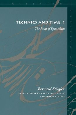 The Technics and Time 1: The Fault of Epimetheus (Meridian: Crossing Aesthetics Series)
