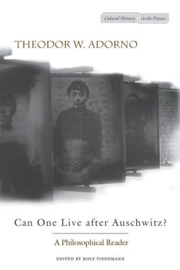 Can One Live After Auschwitz?: A Philosophical Reader