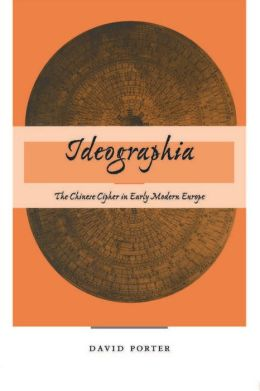 Ideographia: The Chinese Cipher in Early Modern Europe