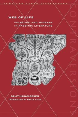 Web of Life: Folklore and Midrash in Rabbinic Literature(Contraversions, Jews and other Differences)