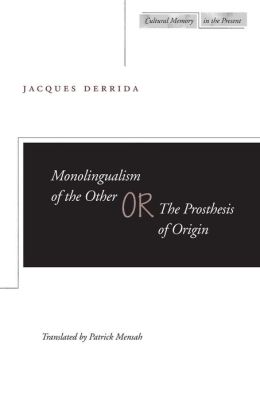 Monolingualism of the Other: or, The Prosthesis of Origin (Cultural Memory in the Present Series)