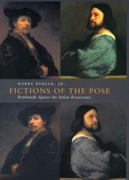 Fictions of the Pose: Rembrandt Against the Italian Renaissance