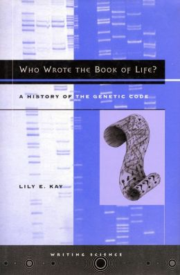 Who Wrote the Book of Life?: A History of the Genetic Code