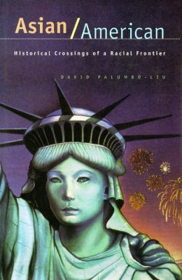 Asian/American: Historical Crossings of a Racial Frontier