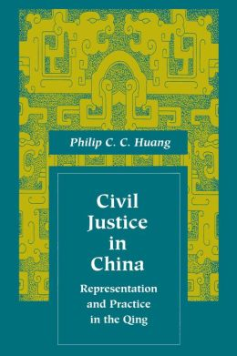 Civil Justice in China; Representation and Practice in the Qing