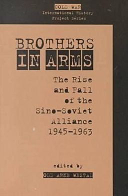 Brothers in Arms: The Rise and Fall of the Sino-Soviet Alliance, 1945-1963