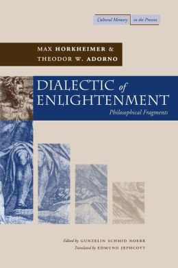 Dialectic of Enlightenment : Philosophical Fragments ( Cultural Memory in the Present)