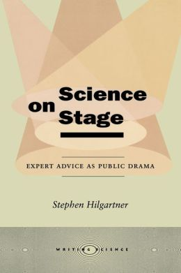 Science on Stage : Expert Advice as Public Drama
