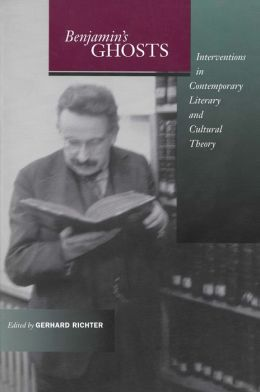Benjamin's Ghosts: Interventions in Contemporary Literary and Cultural Theory