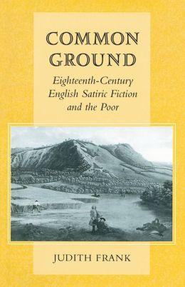 Common Ground: Eighteenth-Century English Satiric Fiction and the Poor