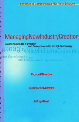 Managing New Industry Creation: Global Knowledge Formation and Entrepreneurship in High Technology