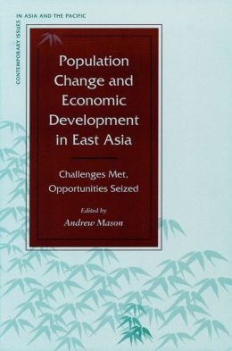 Population Change and Economic Development in East Asia: Challenges Met, Opportunities Seized(Contemporary Issues in Asia and the Pacific)