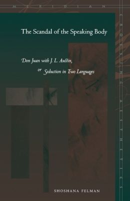 The Scandal of the Speaking Body: Don Juan with J. L. Austin, or Seduction in Two Languages