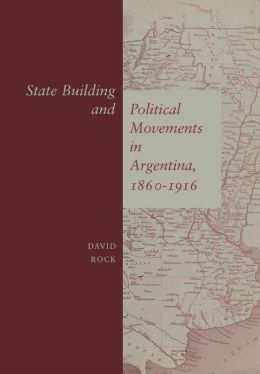 State Building and Political Movements in Argentina, 1860-1916