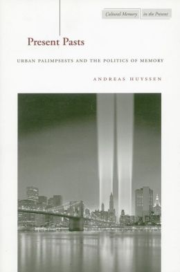 Present Pasts: Urban Palimpsests and the Politics of Memory