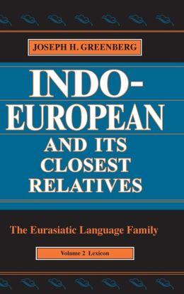Indo-European and Its Closest Relatives: The Eurasiatic Language FamilyVolume 2, Lexicon