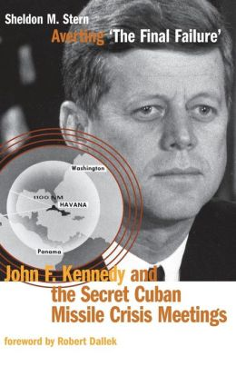 Averting 'The Final Failure': John F. Kennedy and the Secret Cuban Missile Crisis Meetings
