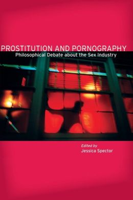 Prostitution and Pornography: Philosophical Debate about the Sex Industry